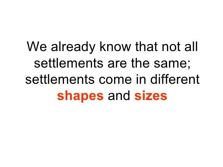 We already know that not all settlements are the same; settlements come in different  shapes  and  sizes