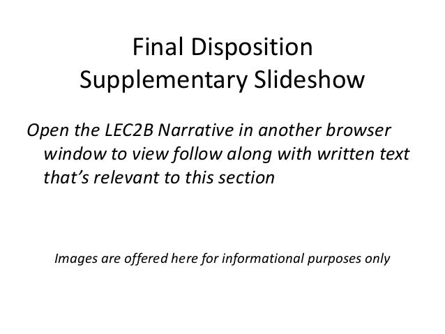 Final Disposition       Supplementary SlideshowOpen the LEC2B Narrative in another browser window to view follow along wit...