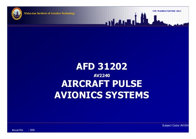 FOR TRAINING PURPOSE ONLY Subject Code: AVI2041 Malaysian Institute of Aviation Technology Issue No : 000 AFD 31202 AV2240...