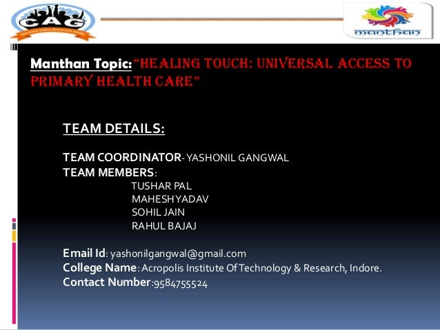 "Manthan Topic: ""HEALING TOUCH: UNIvErsAL ACCEss TO PrImAry HEALTH CArE"" TEAM DETAILS: TEAM COORDINATOR-YASHONIL GANGWAL TE..."