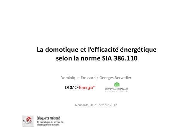 La domotique et l'efficacité énergétique     selon la norme SIA 386.110       Dominique Frossard / Georges Berweiler      ...