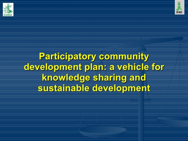 Participatory Community Development plan: a vehicle for Knowledge sharing and Sustainable Development, Dr. Mohamed El Mourid, ICARDA