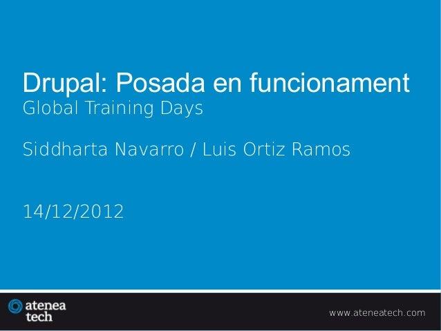 Drupal: Posada en funcionamentGlobal Training DaysSiddharta Navarro / Luis Ortiz Ramos14/12/2012                          ...