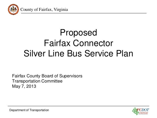County of Fairfax, Virginia  Proposed Fairfax Connector Silver Line Bus Service Plan Fairfax County Board of Supervisors T...