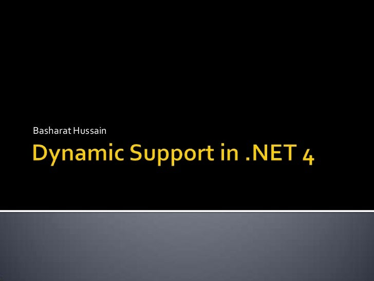 Dynamic Support in .NET 4<br />Basharat Hussain<br />