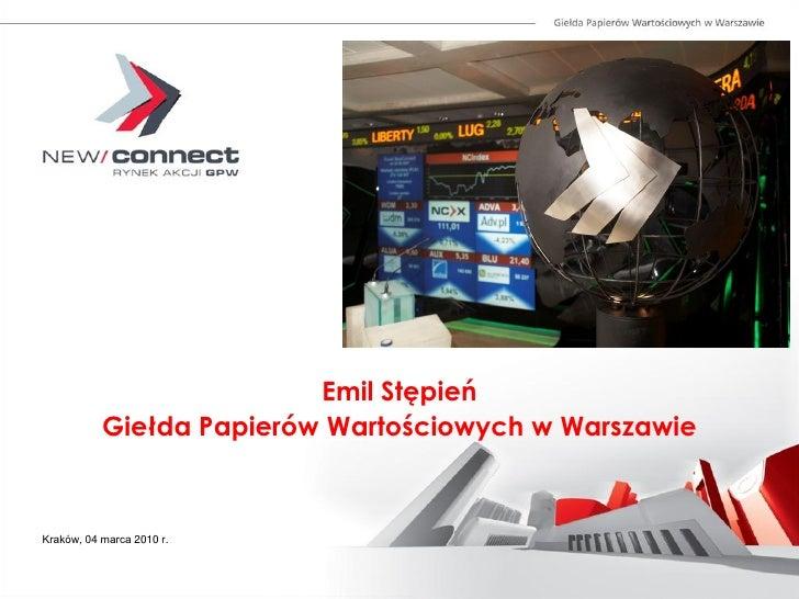 Emil Stępień            Giełda Papierów Wartościowych w Warszawie    Kraków, 04 marca 2010 r.