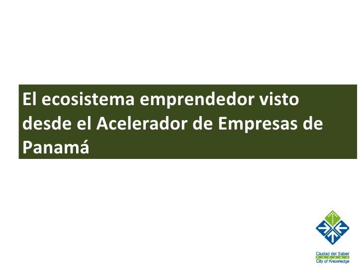 El ecosistema emprendedor vistodesde el Acelerador de Empresas dePanamá