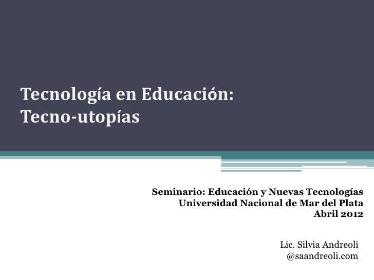 Tecnología en Educación:Tecno-utopías              Seminario: Educación y Nuevas Tecnologías                  Universidad ...