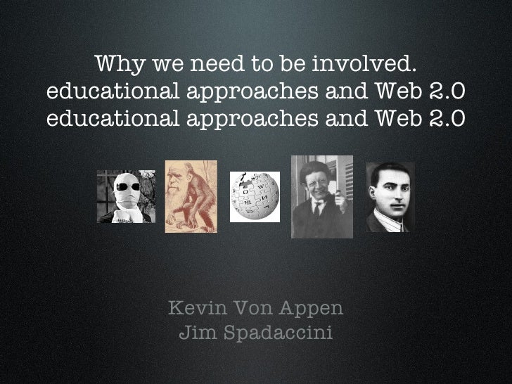 Why we need to be involved. educational approaches and Web 2.0 educational approaches and Web 2.0 <ul><li>Kevin Von Appen ...