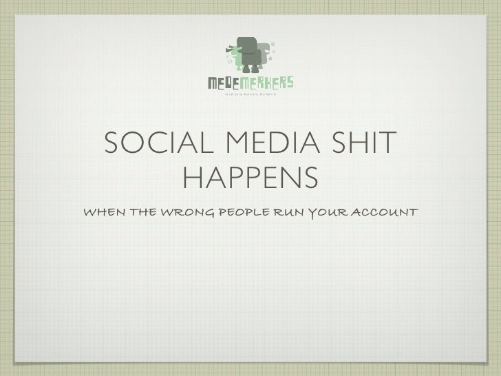 SOCIAL MEDIA SHIT      HAPPENSWHEN THE WRONG PEOPLE RUN YOUR ACCOUNT