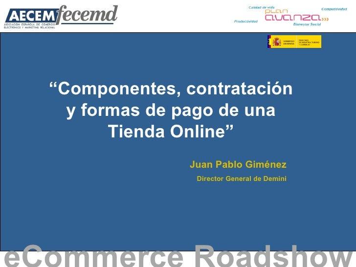 """"""" Componentes, contratación y formas de pago de una Tienda Online"""" eCommerce Roadshow   Juan Pablo Giménez Director Genera..."""