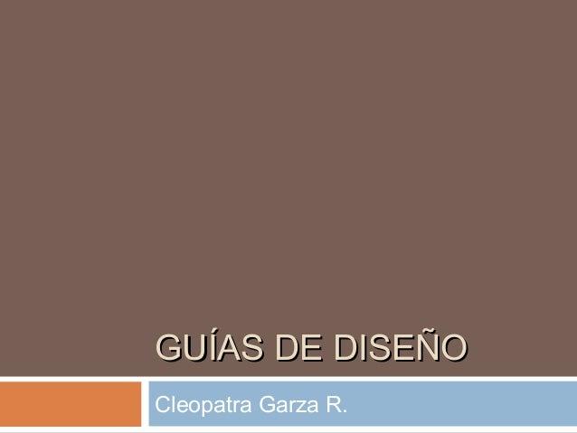 GUÍAS DE DISEÑOGUÍAS DE DISEÑO Cleopatra Garza R.