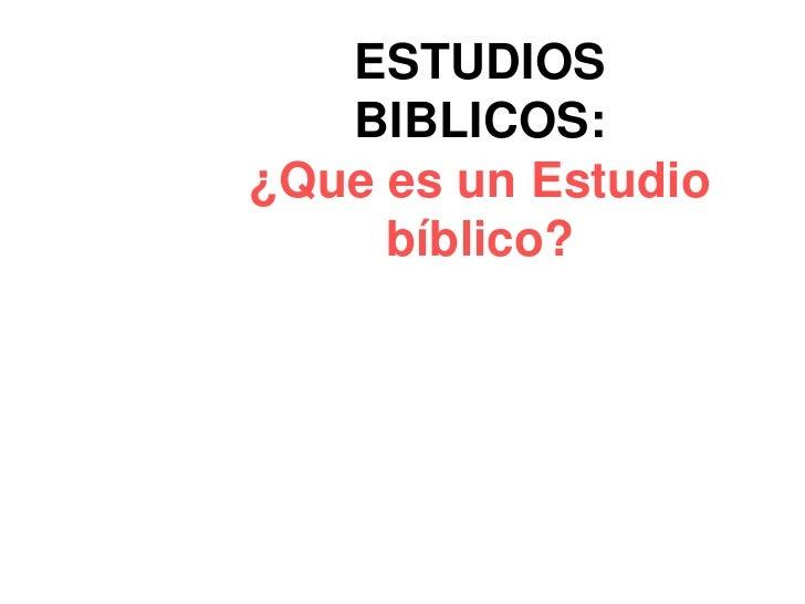 ESTUDIOS   BIBLICOS:¿Que es un Estudio     bíblico?