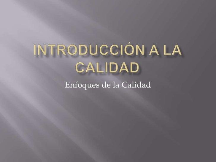 Introducción a la Calidad<br />Enfoques de la Calidad<br />