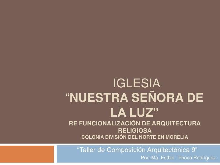 """iglesia """"nuestra señora de la luz""""re funcionalización de arquitectura religiosa colonia división del norte en Morelia<br ..."""
