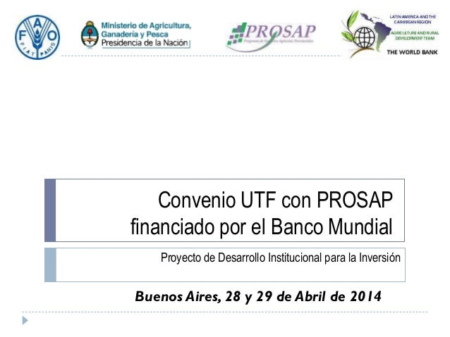 Convenio UTF con PROSAP financiado por el Banco Mundial Proyecto de Desarrollo Institucional para la Inversión Buenos Aire...