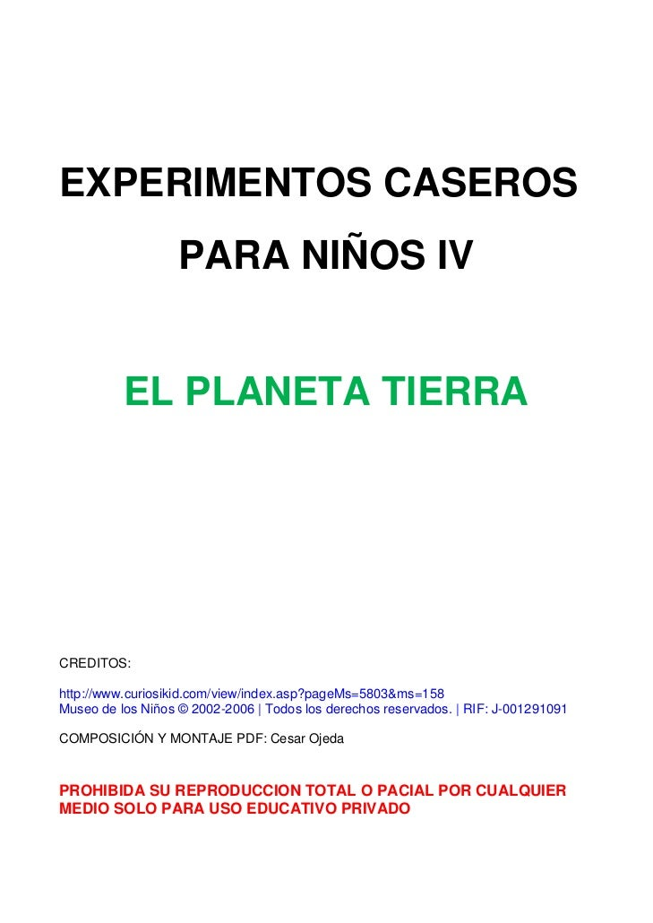 EXPERIMENTOS CASEROS                   PARA NIÑOS IV          EL PLANETA TIERRACREDITOS:http://www.curiosikid.com/view/ind...