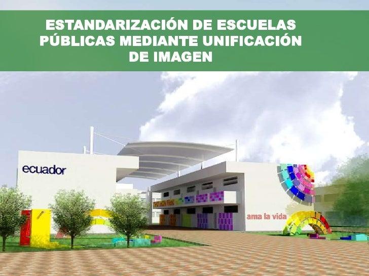 ESTANDARIZACIÓN DE ESCUELASPÚBLICAS MEDIANTE UNIFICACIÓN          DE IMAGEN