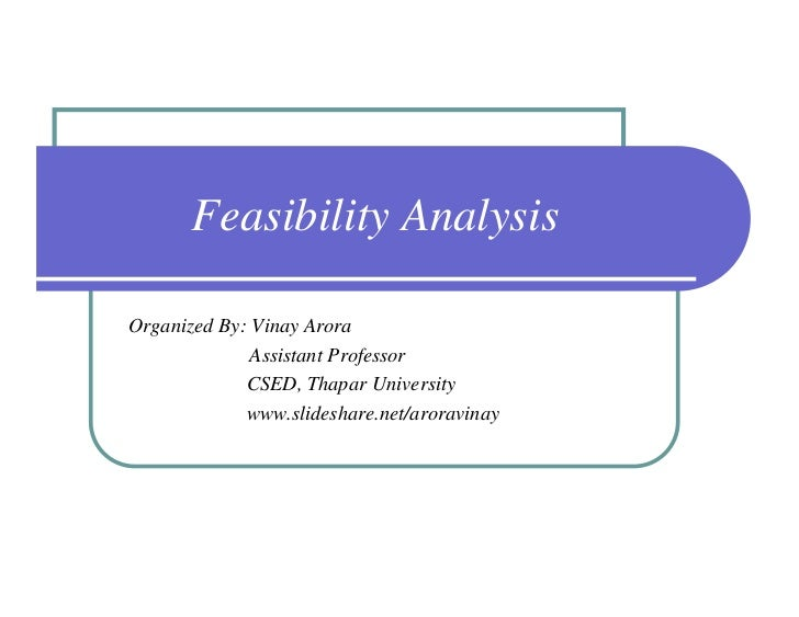 Feasibility AnalysisOrganized By: Vinay Arora              Assistant Professor             CSED, Thapar University        ...