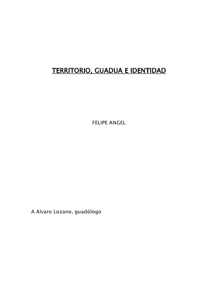 TERRITORIO, GUADUA E IDENTIDAD                      FELIPE ANGELA Alvaro Lozano, guadólogo