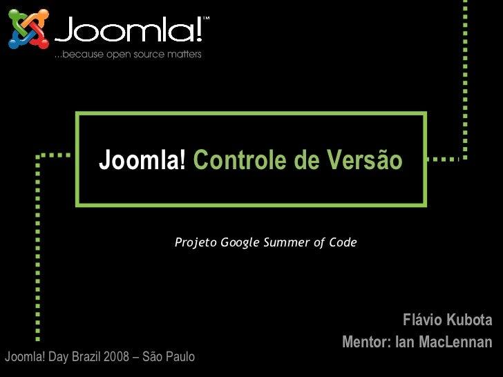 Joomla!  Controle de Versão <ul><ul><li>Projeto Google Summer of Code </li></ul></ul>Joomla! Day Brazil 2008 – São Paulo F...