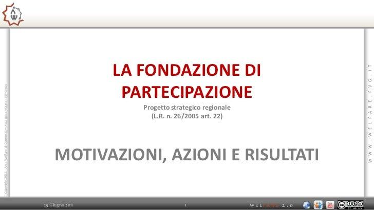 LA FONDAZIONE DIPARTECIPAZIONEProgetto strategico regionale(L.R. n. 26/2005 art. 22)MOTIVAZIONI, AZIONI E RISULTATI<br />2...