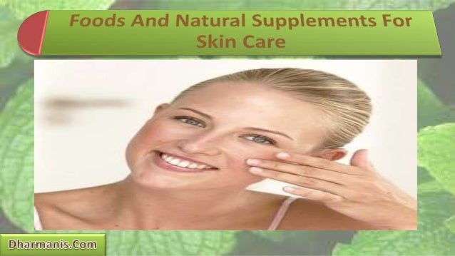 Foods And Natural Supplements For Skin Care