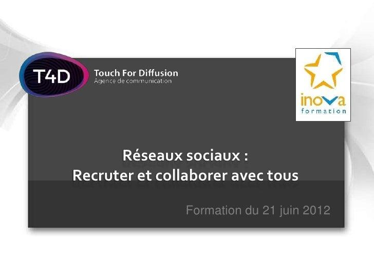 Réseaux sociaux :Recruter et collaborer avec tous                Formation du 21 juin 2012