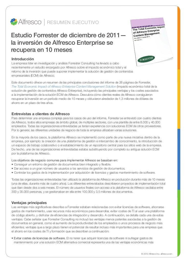 RESUMEN EJECUTIVOEstudio Forrester de diciembre de 2011—la inversión de Alfresco Enterprise serecupera en 10 mesesIntroduc...