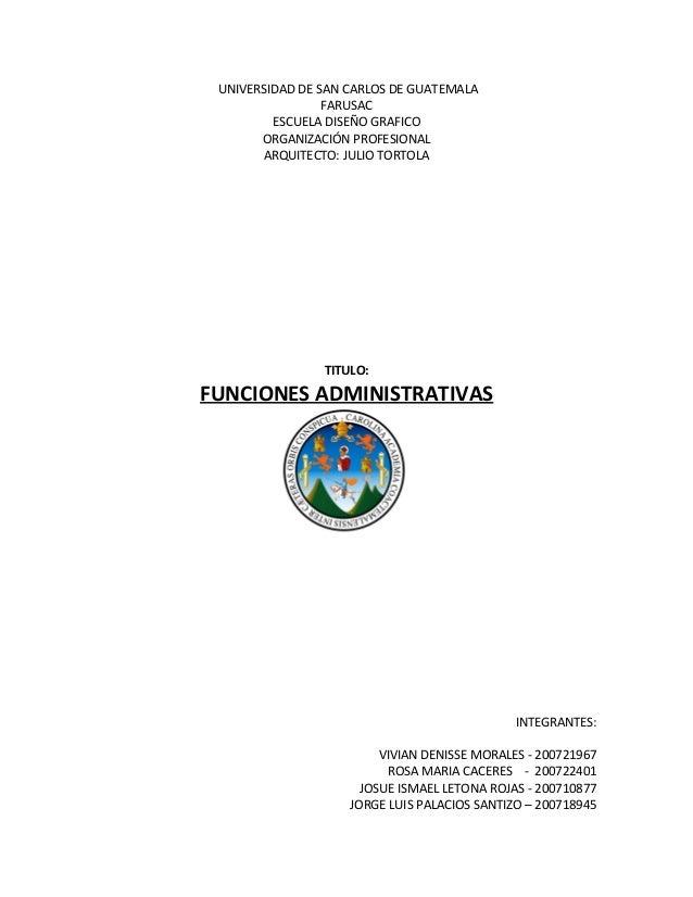 UNIVERSIDAD DE SAN CARLOS DE GUATEMALA FARUSAC ESCUELA DISEÑO GRAFICO ORGANIZACIÓN PROFESIONAL ARQUITECTO: JULIO TORTOLA T...