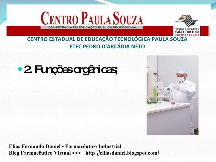CENTRO ESTADUAL DE EDUCAÇÃO TECNOLÓGICA PAULA SOUZA ETEC PEDRO D'ARCÁDIA NETO <ul><li>2. Funções orgânicas; </li></ul>Elia...