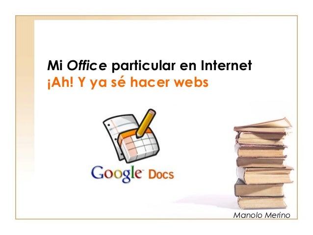 Mi Office particular en Internet¡Ah! Y ya sé hacer webs                             Manolo Merino