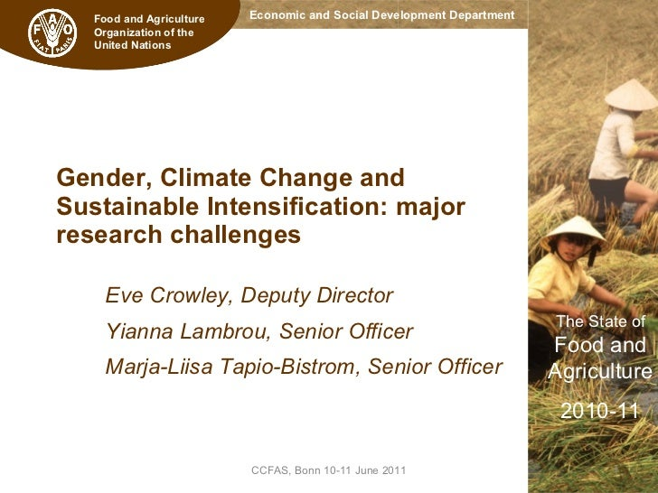 Gender, Climate Change and  Sustainable Intensification: major  research challenges Eve Crowley, Deputy Director Yianna La...