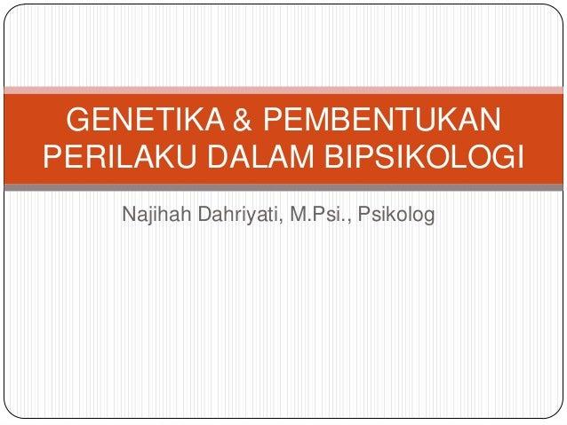 Najihah Dahriyati, M.Psi., PsikologGENETIKA & PEMBENTUKANPERILAKU DALAM BIPSIKOLOGI