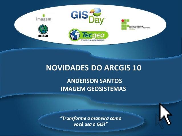 """Tecgeo """"Transforme a maneira como você usa o GIS!"""" NOVIDADES DO ARCGIS 10 ANDERSON SANTOS IMAGEM GEOSISTEMAS"""