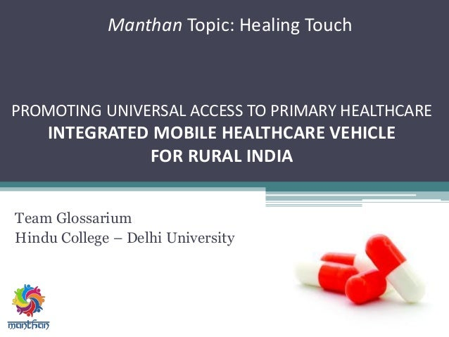 Manthan Topic: Healing Touch Team Glossarium Hindu College – Delhi University PROMOTING UNIVERSAL ACCESS TO PRIMARY HEALTH...