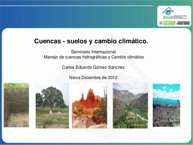 Cuencas - suelos y cambio climático.                Seminario Internacional   Manejo de cuencas hidrográficas y Cambio cli...