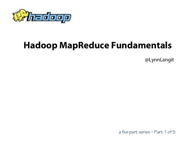 Hadoop MapReduce Fundamentals
