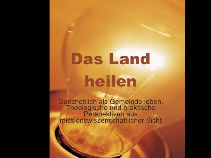 Das Land heilen Ganzheitlich als Gemeinde leben. Theologische und praktische Perspektiven aus missionswissenschaftlicher S...