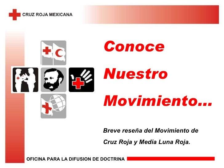 Conoce Nuestro Movimiento... Breve reseña del Movimiento de Cruz Roja y Media Luna Roja. OFICINA PARA LA DIFUSION DE DOCTR...