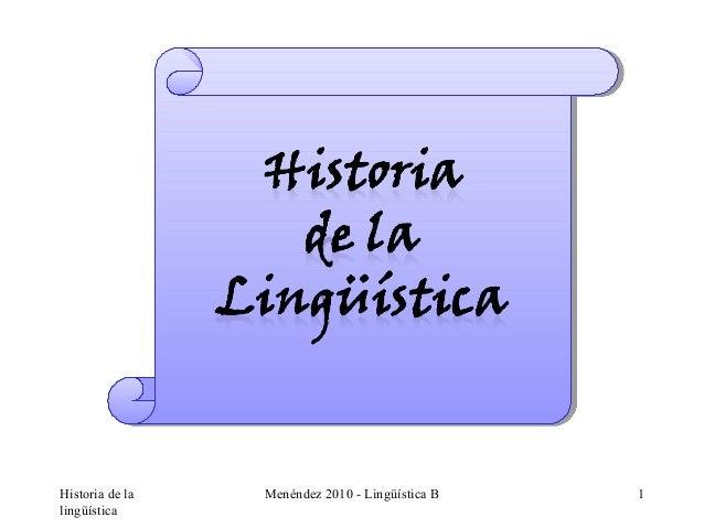 Historia de la   Menéndez 2010 - Lingüística B   1lingüística