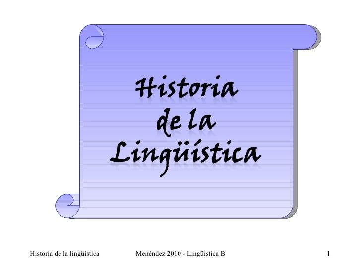 <ul>Historia de la lingüística </ul><ul></ul><ul>Menéndez 2010 - Lingüística B </ul>