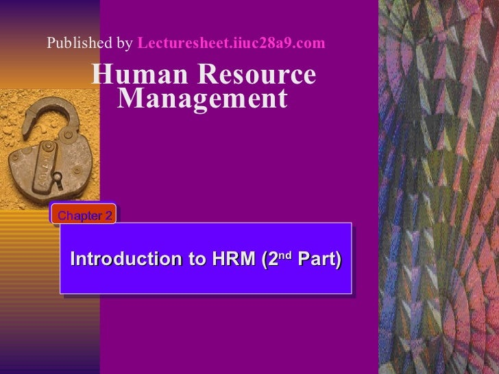 Human Resource Management   Introduction to HRM (2 nd  Part) Chapter 2 Published by  Lecturesheet.iiuc28a9.com