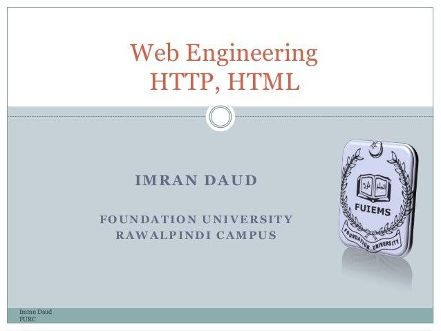 IMRAN DAUDFOUNDATION UNIVERSITYRAWALPINDI CAMPUSImran DaudFURCWeb EngineeringHTTP, HTML