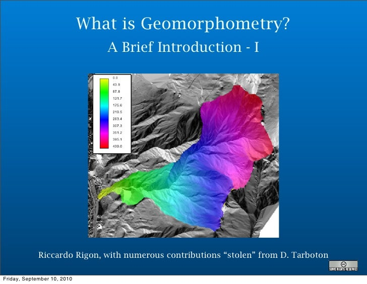 What is Geomorphometry?                                 A Brief Introduction - I                  Riccardo Rigon, with num...