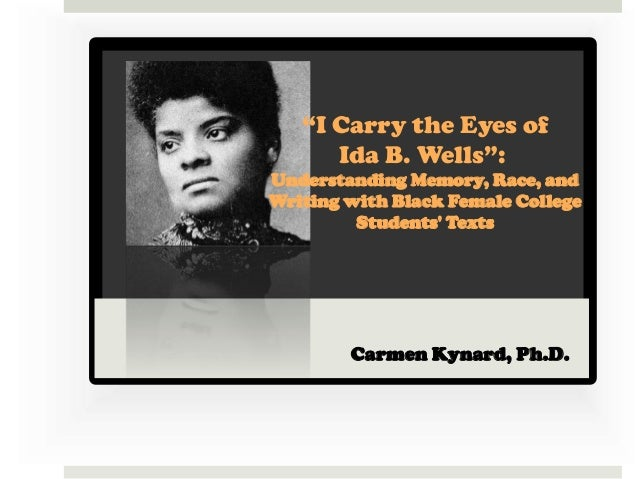 """""""I Carry the Eyes of      Ida B. Wells"""":Understanding Memory, Race, andWriting with Black Female College         Students ..."""