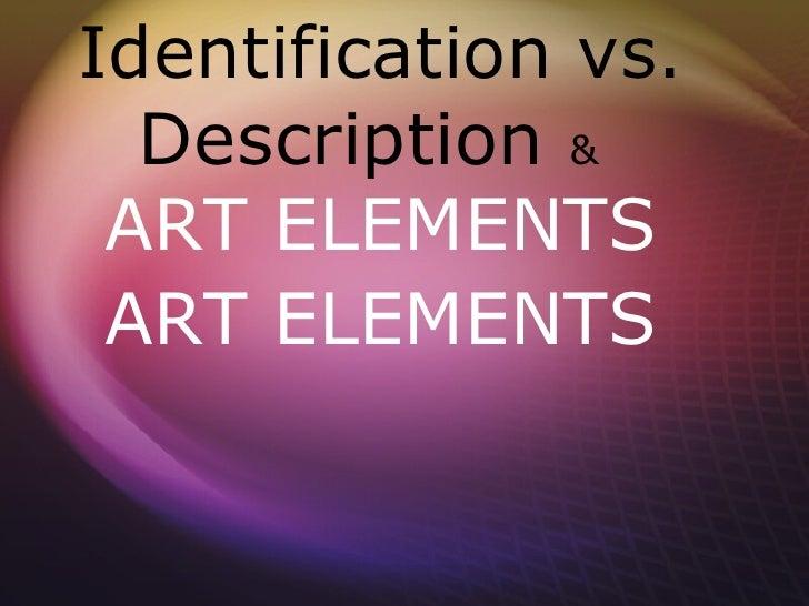 Identification vs.  Description & ART ELEMENTS ART ELEMENTS