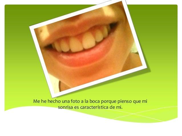 Me he hecho una foto a la boca porque pienso que mi sonrisa es característica de mi.