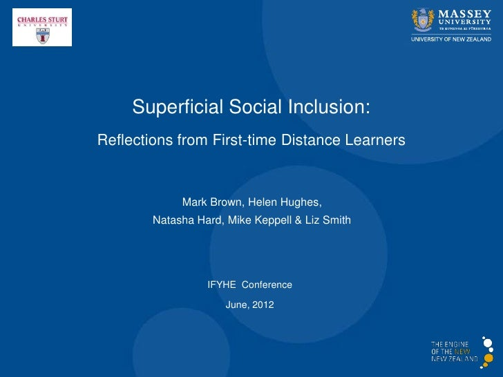 Superficial Social Inclusion:Reflections from First-time Distance Learners             Mark Brown, Helen Hughes,        Na...