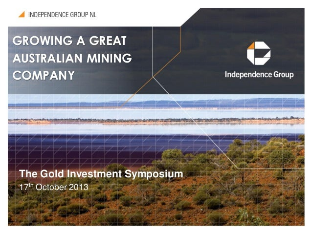 GROWING A GREAT AUSTRALIAN MINING COMPANY  The Gold Investment Symposium 17th October 2013